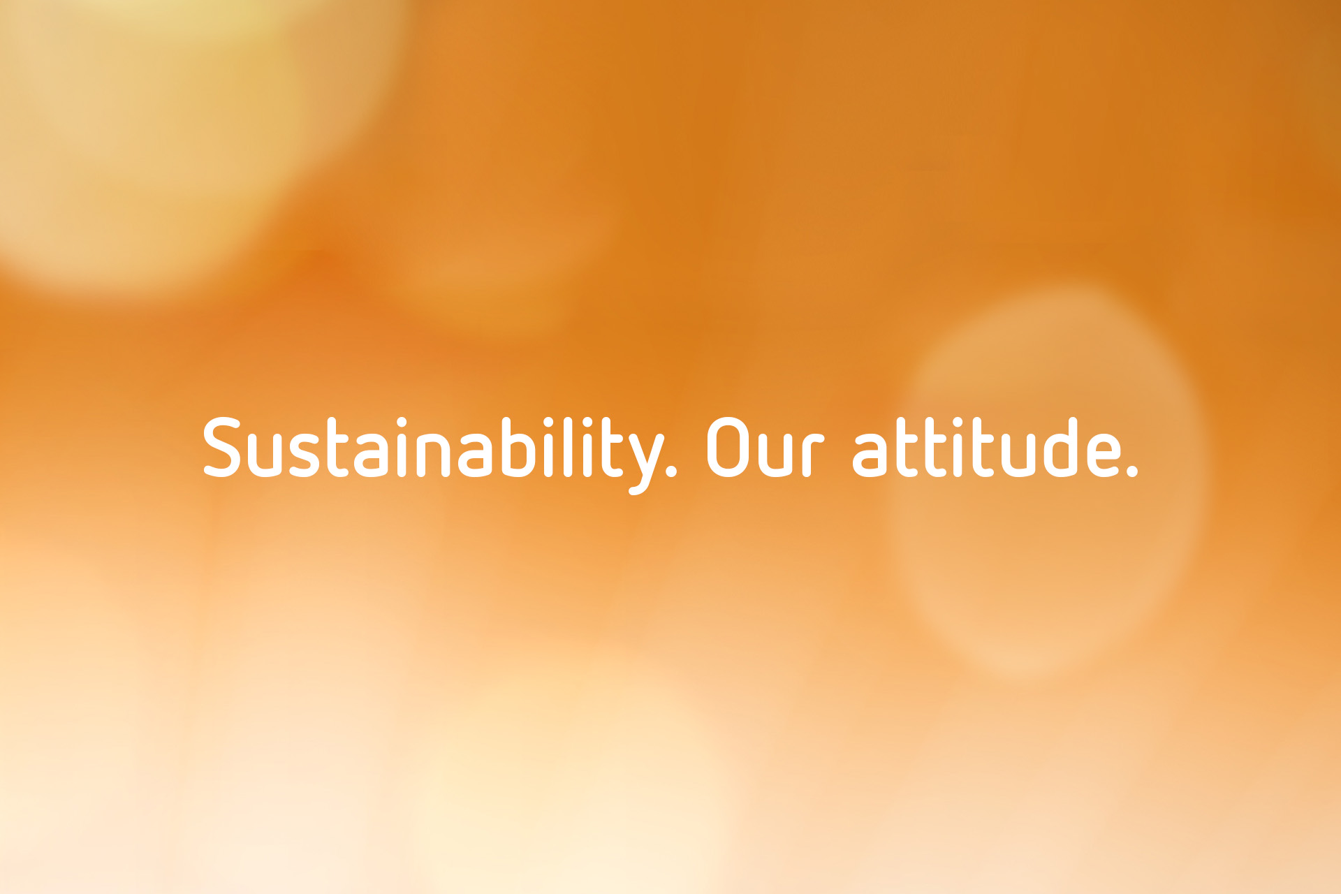 Sustainability.Our attitude.